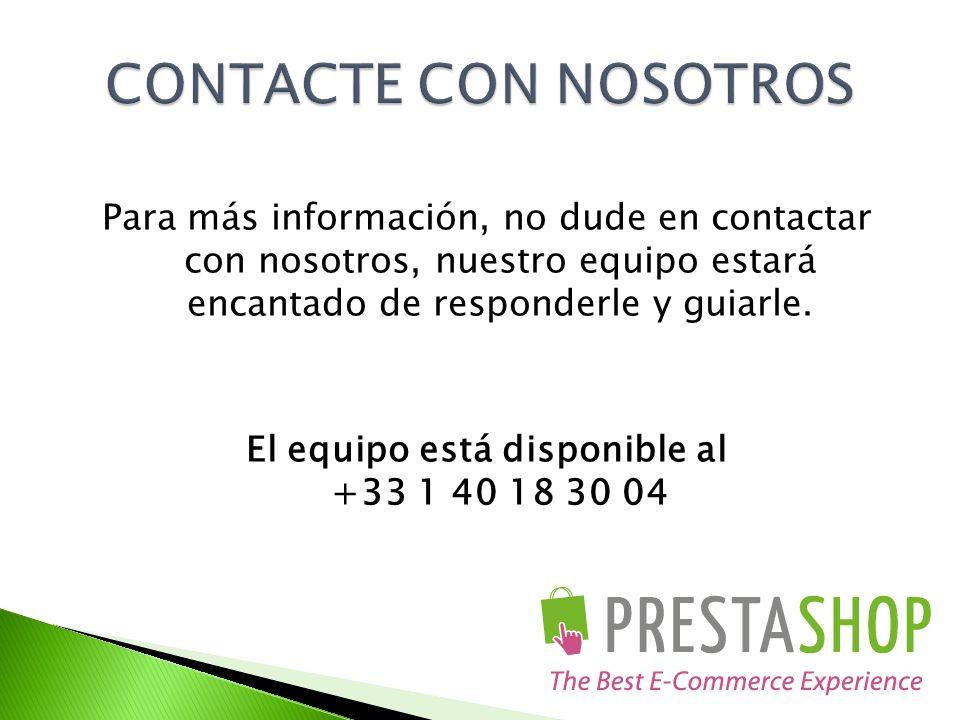 Para más información, no dude en contactar con nosotros, nuestro equipo estará encantado de responderle y guiarle. El equipo está disponible al +33 1