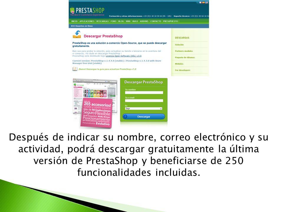 Después de indicar su nombre, correo electrónico y su actividad, podrá descargar gratuitamente la última versión de PrestaShop y beneficiarse de 250 funcionalidades incluidas.