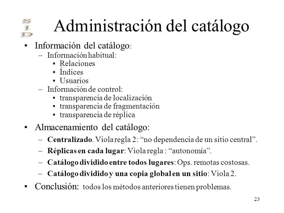 23 Administración del catálogo Información del catálogo : –Información habitual: Relaciones Índices Usuarios –Información de control: transparencia de