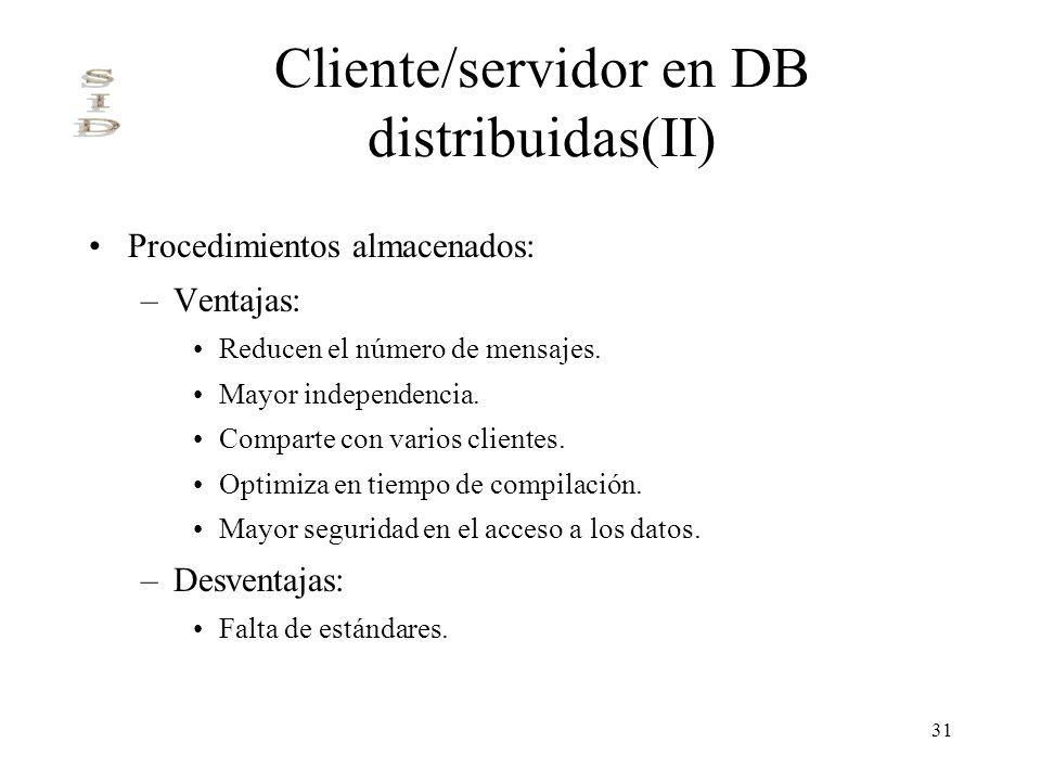 31 Cliente/servidor en DB distribuidas(II) Procedimientos almacenados: –Ventajas: Reducen el número de mensajes. Mayor independencia. Comparte con var