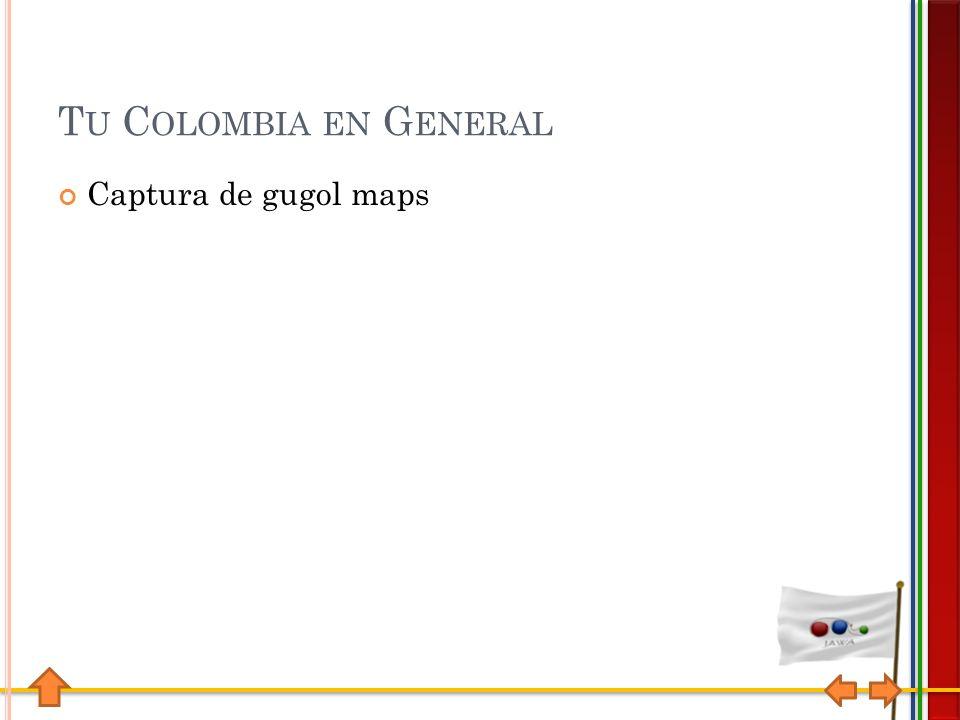 T U C OLOMBIA EN G ENERAL Captura de gugol maps