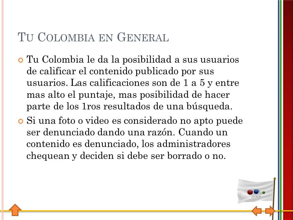 T U C OLOMBIA EN G ENERAL Tu Colombia le da la posibilidad a sus usuarios de calificar el contenido publicado por sus usuarios.