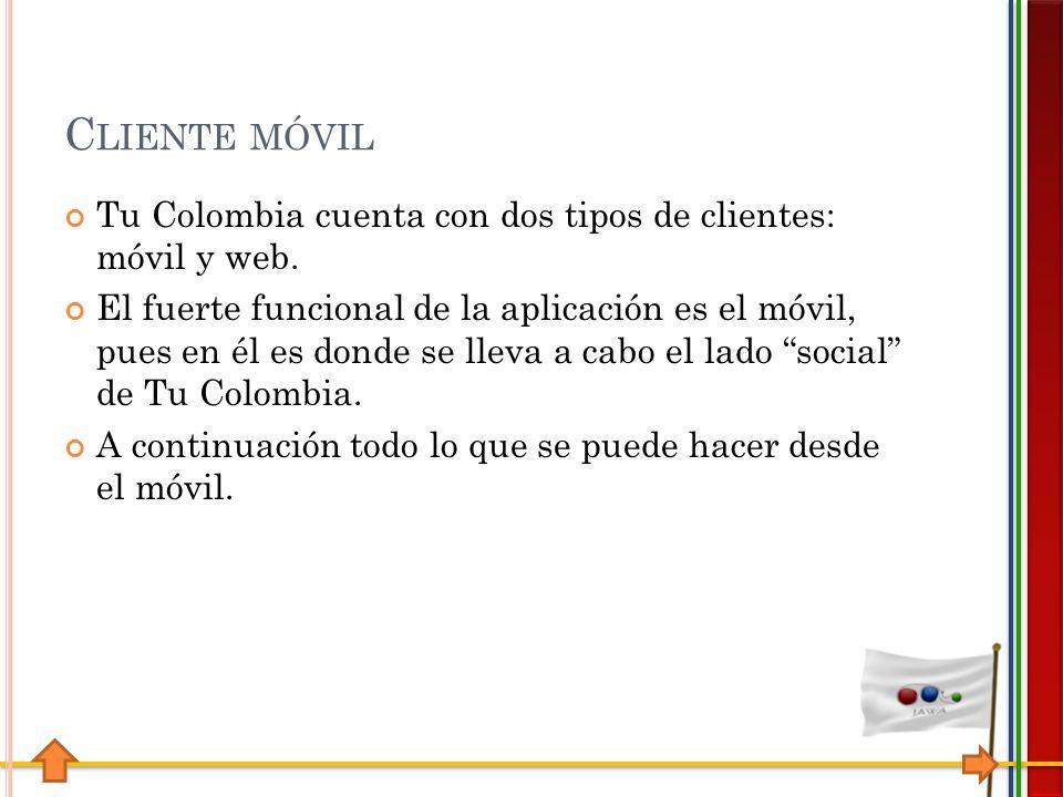 C LIENTE MÓVIL Tu Colombia cuenta con dos tipos de clientes: móvil y web.