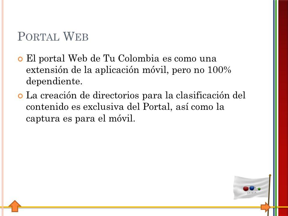 P ORTAL W EB El portal Web de Tu Colombia es como una extensión de la aplicación móvil, pero no 100% dependiente.