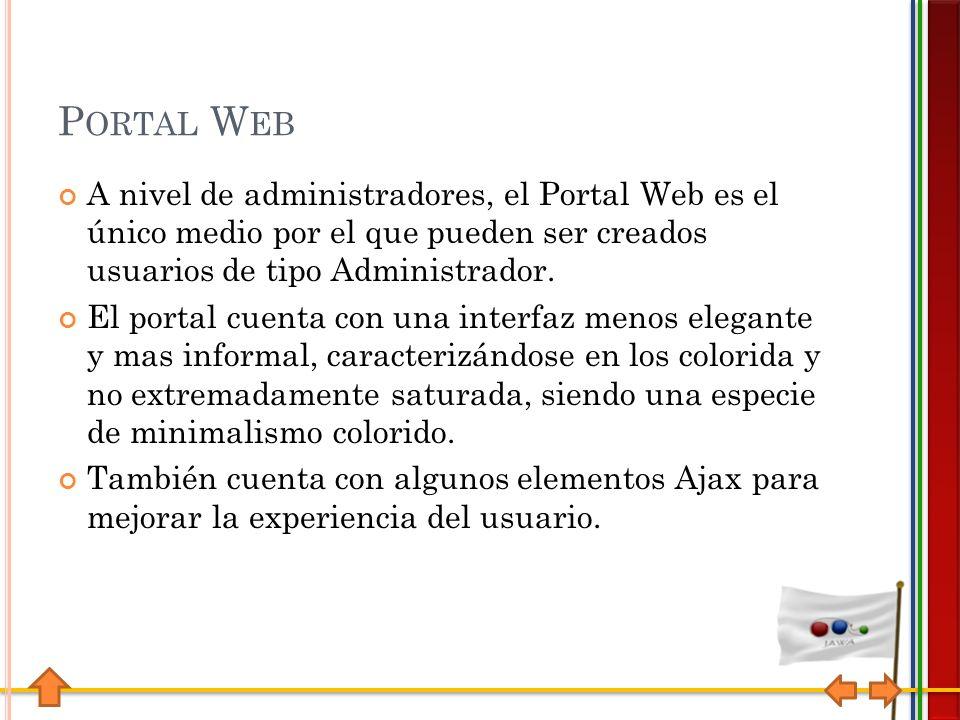 P ORTAL W EB A nivel de administradores, el Portal Web es el único medio por el que pueden ser creados usuarios de tipo Administrador.