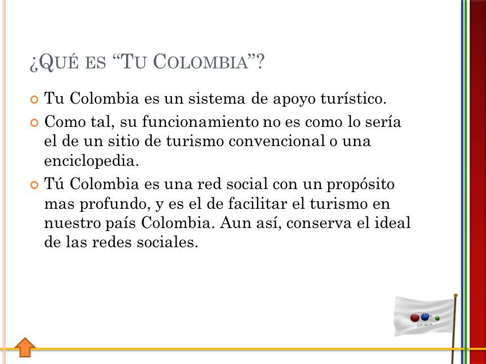 ¿Q UÉ ES T U C OLOMBIA . Tu Colombia es un sistema de apoyo turístico.