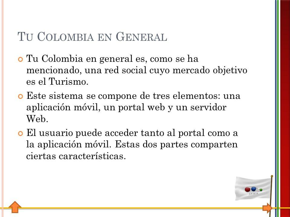 T U C OLOMBIA EN G ENERAL Tu Colombia en general es, como se ha mencionado, una red social cuyo mercado objetivo es el Turismo.