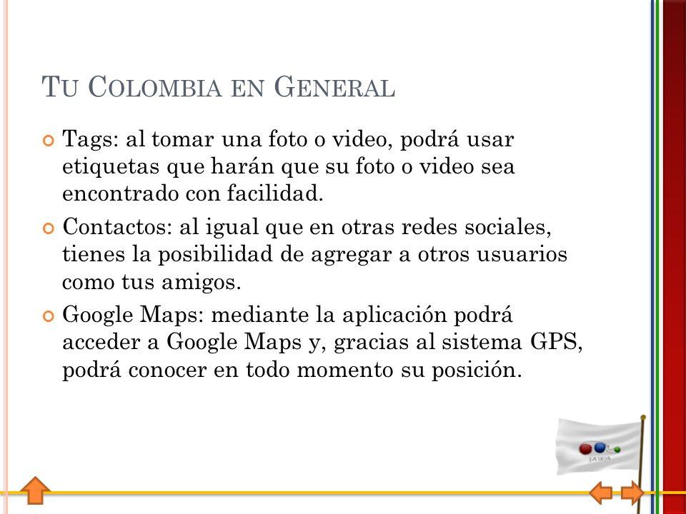 T U C OLOMBIA EN G ENERAL Tags: al tomar una foto o video, podrá usar etiquetas que harán que su foto o video sea encontrado con facilidad.
