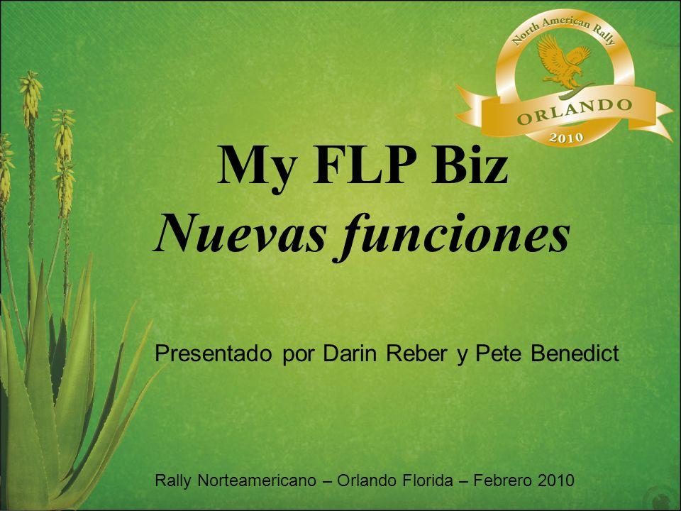 My FLP Biz Nuevas funciones Rally Norteamericano – Orlando Florida – Febrero 2010 Presentado por Darin Reber y Pete Benedict