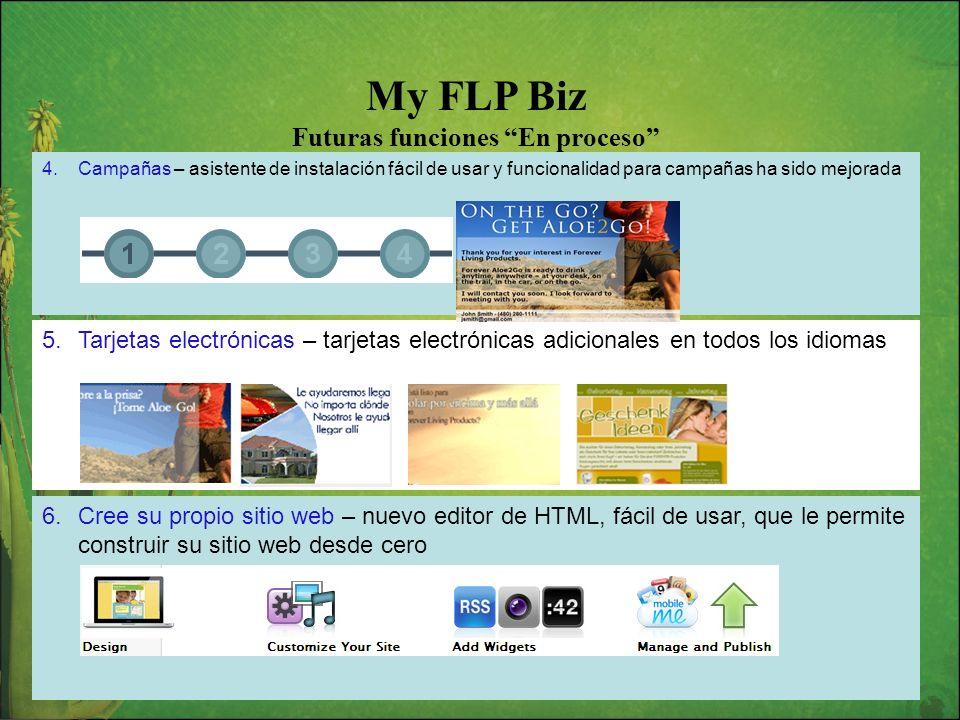 My FLP Biz Futuras funciones En proceso 5.Tarjetas electrónicas – tarjetas electrónicas adicionales en todos los idiomas 4.Campañas – asistente de ins