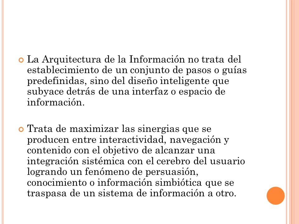 La Arquitectura de la Información no trata del establecimiento de un conjunto de pasos o guías predefinidas, sino del diseño inteligente que subyace d