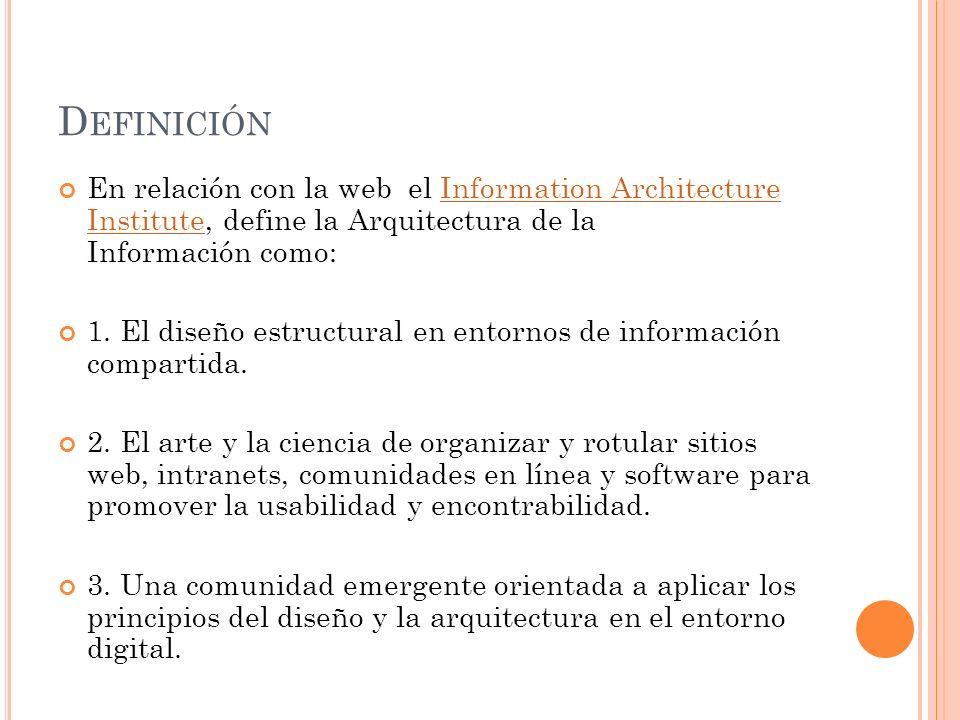 D EFINICIÓN En relación con la web el Information Architecture Institute, define la Arquitectura de la Información como:Information Architecture Institute 1.