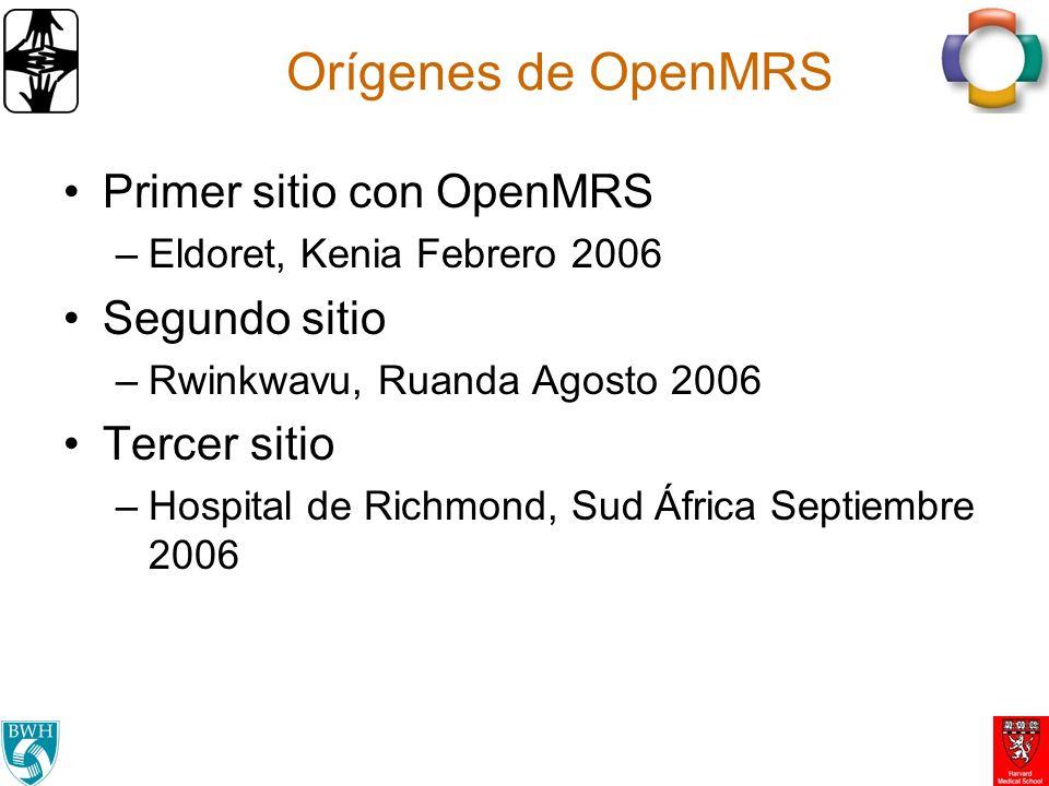 Orígenes de OpenMRS Primer sitio con OpenMRS –Eldoret, Kenia Febrero 2006 Segundo sitio –Rwinkwavu, Ruanda Agosto 2006 Tercer sitio –Hospital de Richmond, Sud África Septiembre 2006