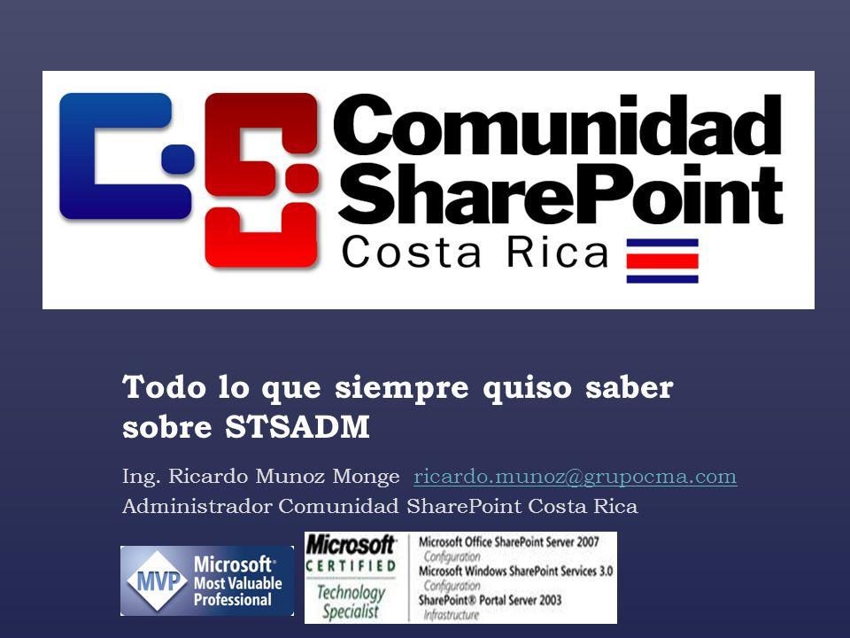 Todo lo que siempre quiso saber sobre STSADM Ing. Ricardo Munoz Monge ricardo.munoz@grupocma.comricardo.munoz@grupocma.com Administrador Comunidad Sha