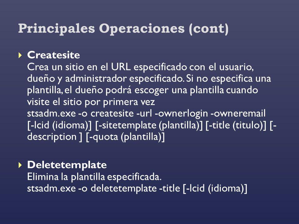 Principales Operaciones (cont) Createsite Crea un sitio en el URL especificado con el usuario, dueño y administrador especificado. Si no especifica un