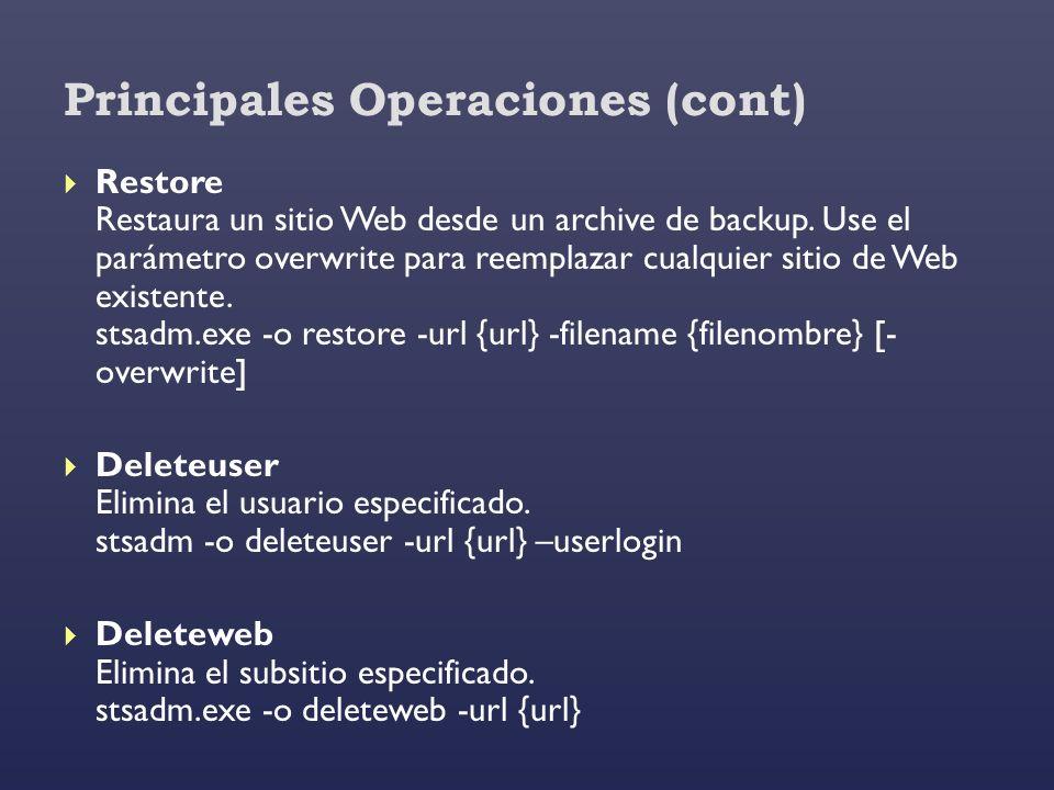 Principales Operaciones (cont) Restore Restaura un sitio Web desde un archive de backup. Use el parámetro overwrite para reemplazar cualquier sitio de