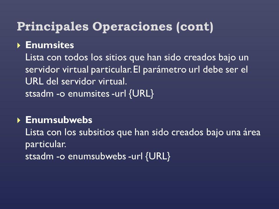 Principales Operaciones (cont) Enumsites Lista con todos los sitios que han sido creados bajo un servidor virtual particular. El parámetro url debe se