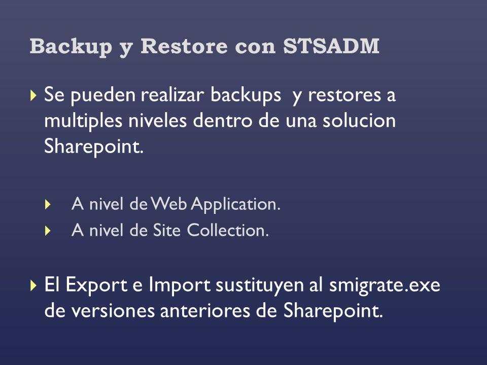 Backup y Restore con STSADM Se pueden realizar backups y restores a multiples niveles dentro de una solucion Sharepoint. A nivel de Web Application. A