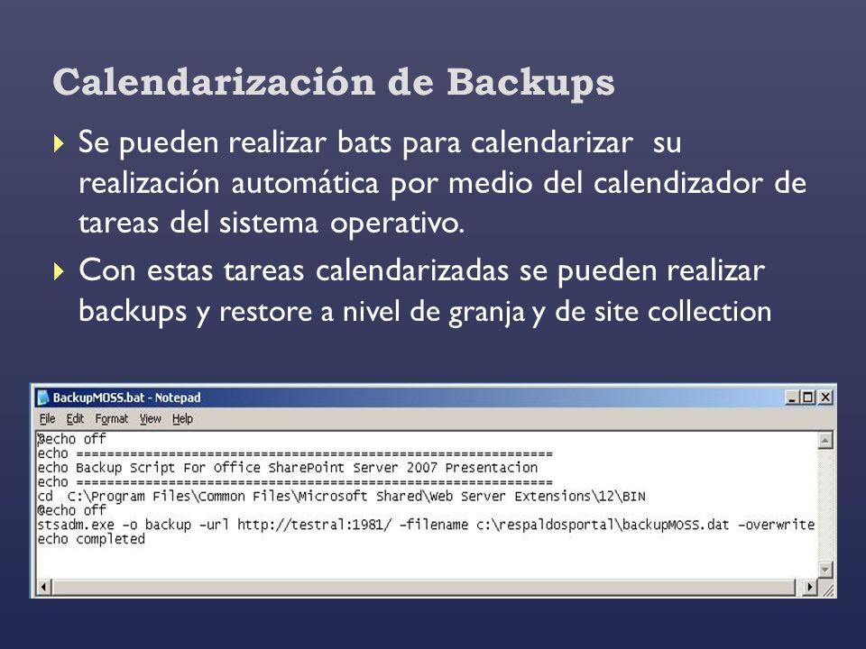 Calendarización de Backups Se pueden realizar bats para calendarizar su realización automática por medio del calendizador de tareas del sistema operat