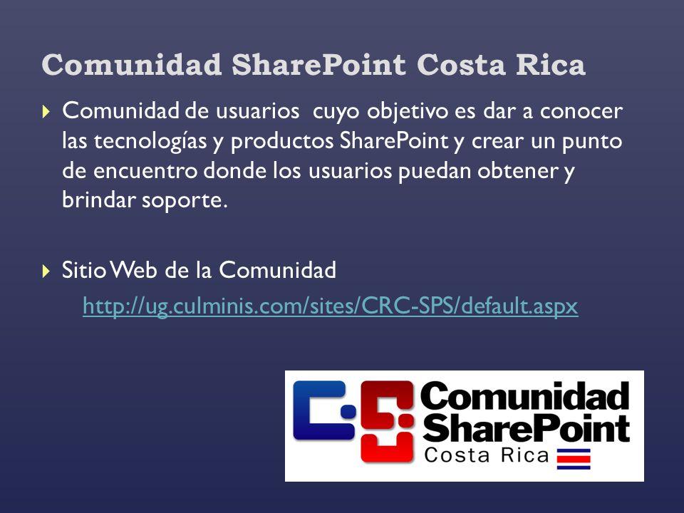 Comunidad SharePoint Costa Rica Comunidad de usuarios cuyo objetivo es dar a conocer las tecnologías y productos SharePoint y crear un punto de encuen