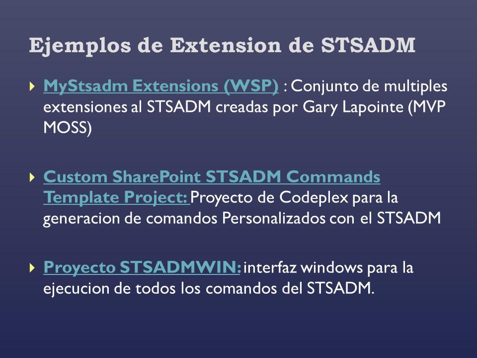 Ejemplos de Extension de STSADM MyStsadm Extensions (WSP) : Conjunto de multiples extensiones al STSADM creadas por Gary Lapointe (MVP MOSS) MyStsadm