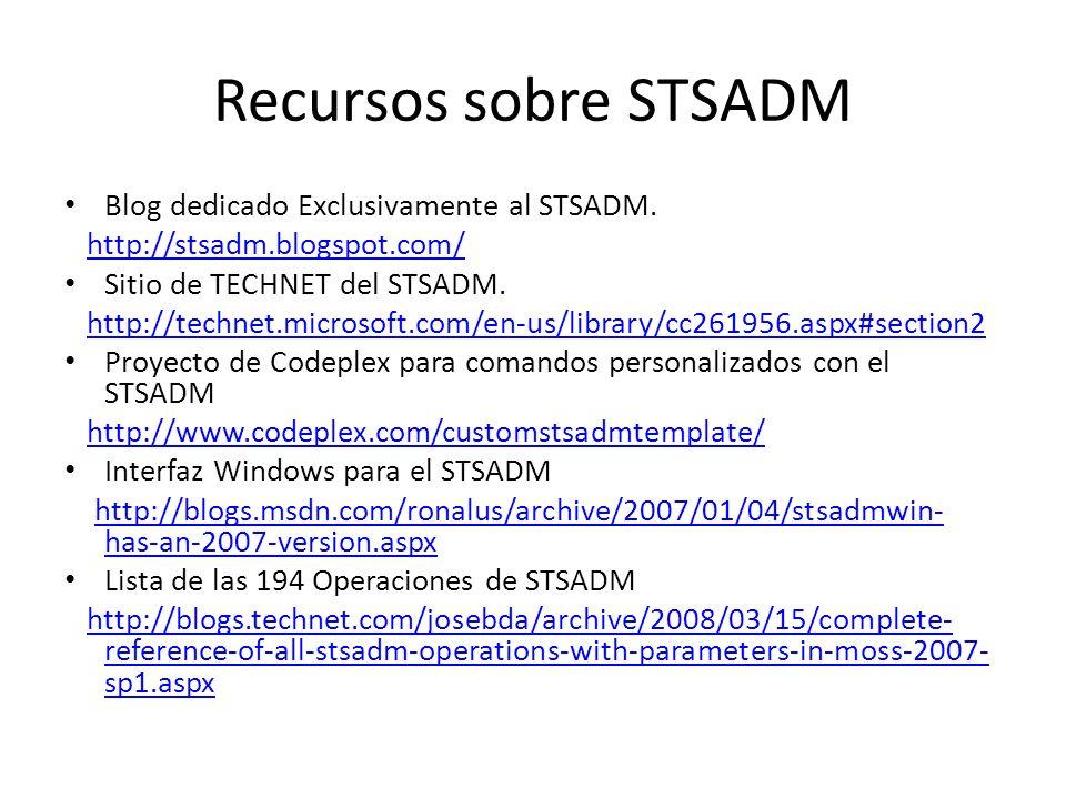 Recursos sobre STSADM Blog dedicado Exclusivamente al STSADM. http://stsadm.blogspot.com/ Sitio de TECHNET del STSADM. http://technet.microsoft.com/en