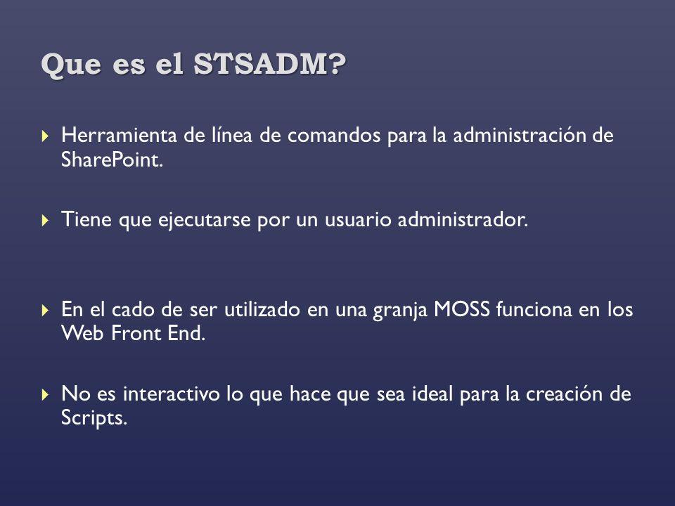 Que es el STSADM? Herramienta de línea de comandos para la administración de SharePoint. Tiene que ejecutarse por un usuario administrador. En el cado