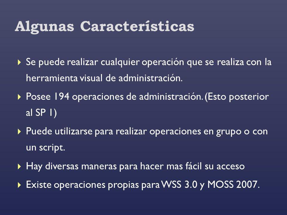 Algunas Características Se puede realizar cualquier operación que se realiza con la herramienta visual de administración. Posee 194 operaciones de adm