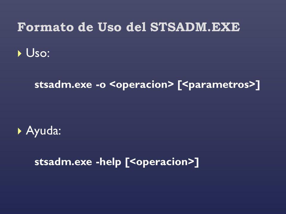 Formato de Uso del STSADM.EXE Uso: stsadm.exe -o [ ] Ayuda: stsadm.exe -help [ ]