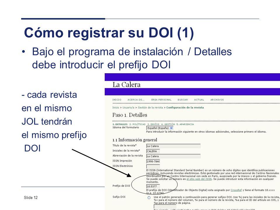 Slide 12 Cómo registrar su DOI (1) Bajo el programa de instalación / Detalles debe introducir el prefijo DOI - cada revista en el mismo JOL tendrán el