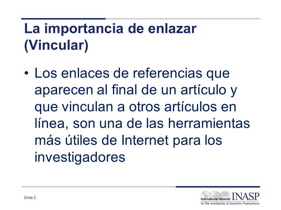 Slide 2 La importancia de enlazar (Vincular) Los enlaces de referencias que aparecen al final de un artículo y que vinculan a otros artículos en línea
