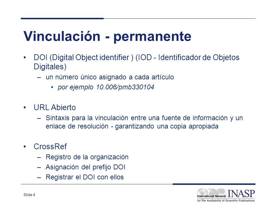 Slide 4 Vinculación - permanente DOI (Digital Object identifier ) (IOD - Identificador de Objetos Digitales) –un número único asignado a cada artículo