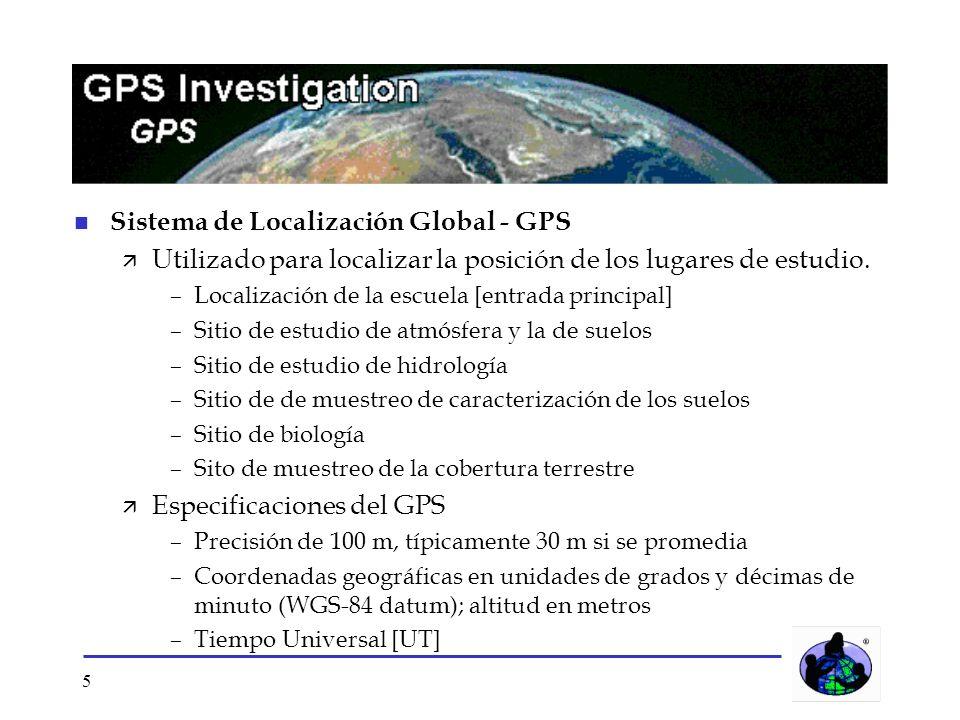 5 n Sistema de Localización Global - GPS Utilizado para localizar la posición de los lugares de estudio. –Localización de la escuela [entrada principa