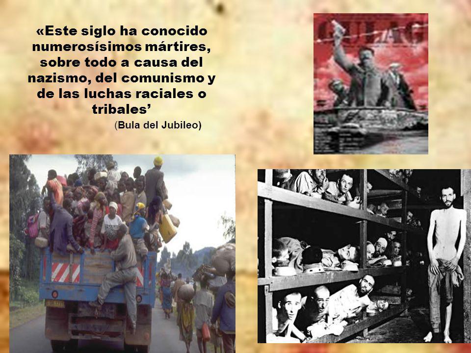 «Este siglo ha conocido numerosísimos mártires, sobre todo a causa del nazismo, del comunismo y de las luchas raciales o tribales (Bula del Jubileo)