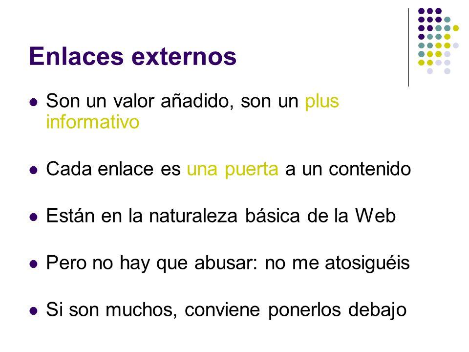 Enlaces externos Son un valor añadido, son un plus informativo Cada enlace es una puerta a un contenido Están en la naturaleza básica de la Web Pero n