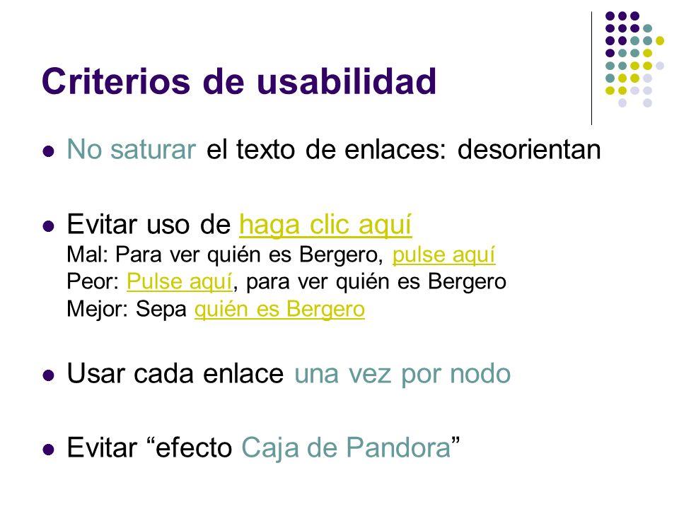 Criterios de usabilidad No saturar el texto de enlaces: desorientan Evitar uso de haga clic aquí Mal: Para ver quién es Bergero, pulse aquí Peor: Puls