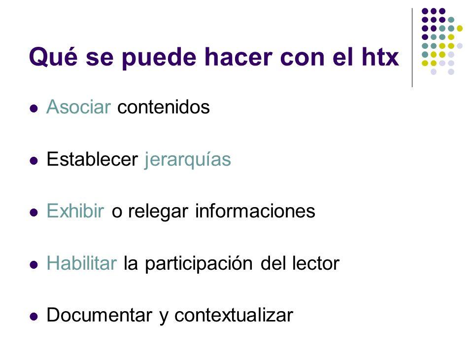 Qué se puede hacer con el htx Asociar contenidos Establecer jerarquías Exhibir o relegar informaciones Habilitar la participación del lector Documenta
