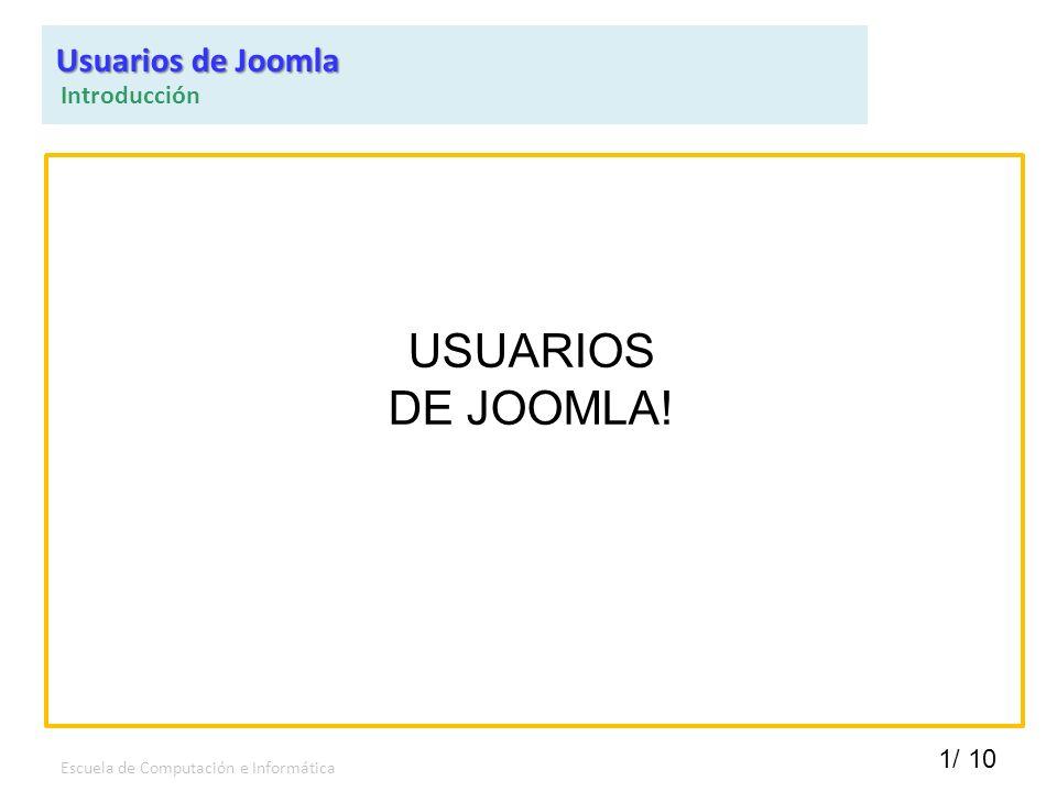 1/ 10 Usuarios de Joomla Introducción Escuela de Computación e Informática USUARIOS DE JOOMLA!