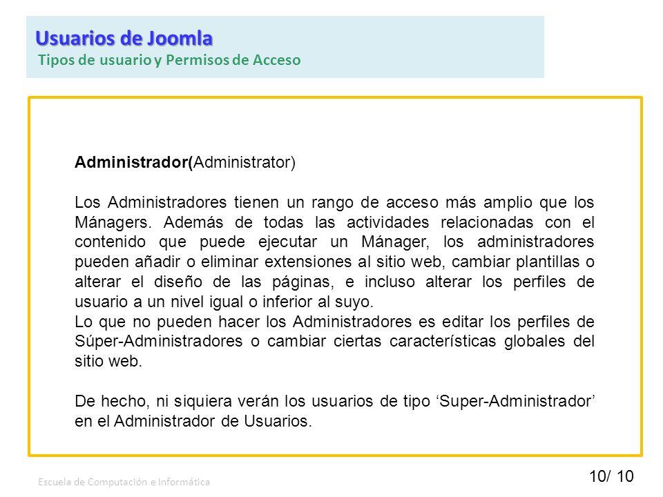10/ 10 Escuela de Computación e Informática Administrador(Administrator) Los Administradores tienen un rango de acceso más amplio que los Mánagers. Ad