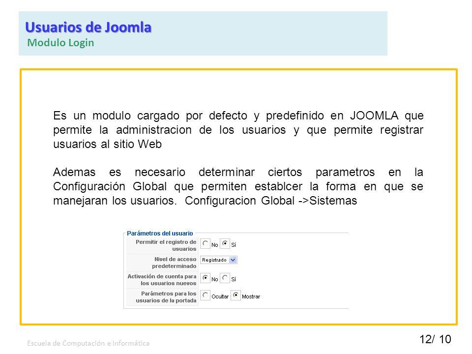 12/ 10 Escuela de Computación e Informática Es un modulo cargado por defecto y predefinido en JOOMLA que permite la administracion de los usuarios y q