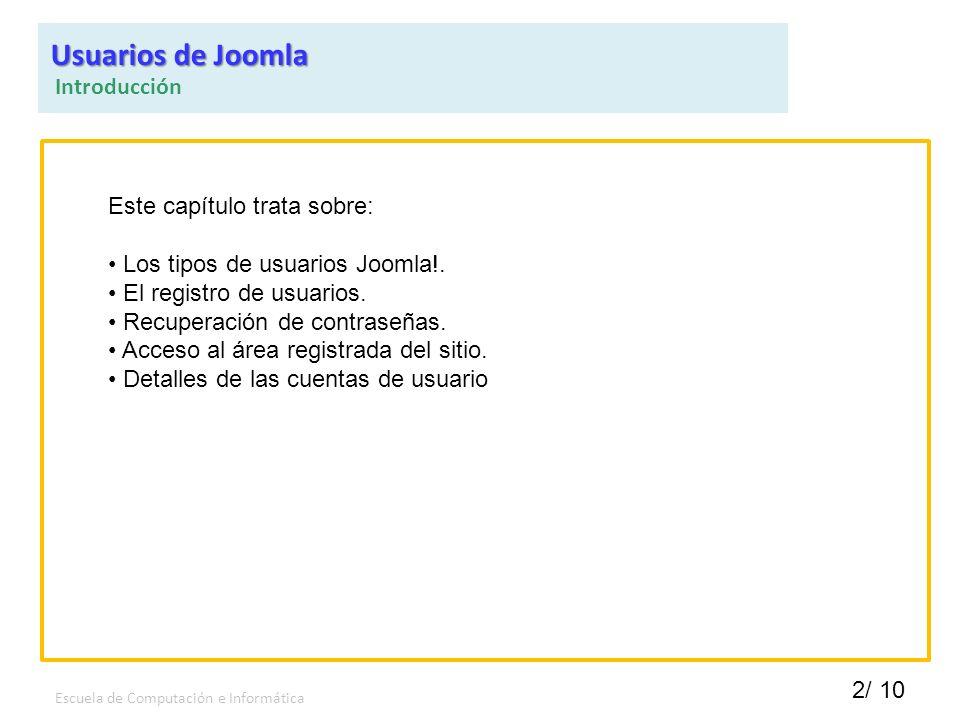 2/ 10 Escuela de Computación e Informática Este capítulo trata sobre: Los tipos de usuarios Joomla!. El registro de usuarios. Recuperación de contrase