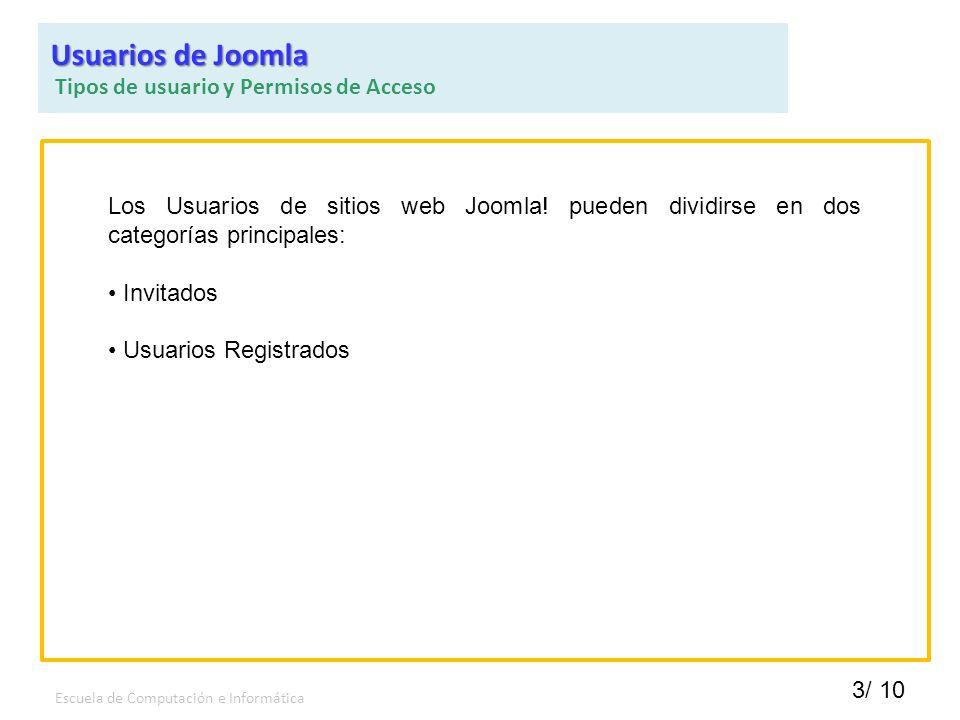 3/ 10 Escuela de Computación e Informática Los Usuarios de sitios web Joomla! pueden dividirse en dos categorías principales: Invitados Usuarios Regis