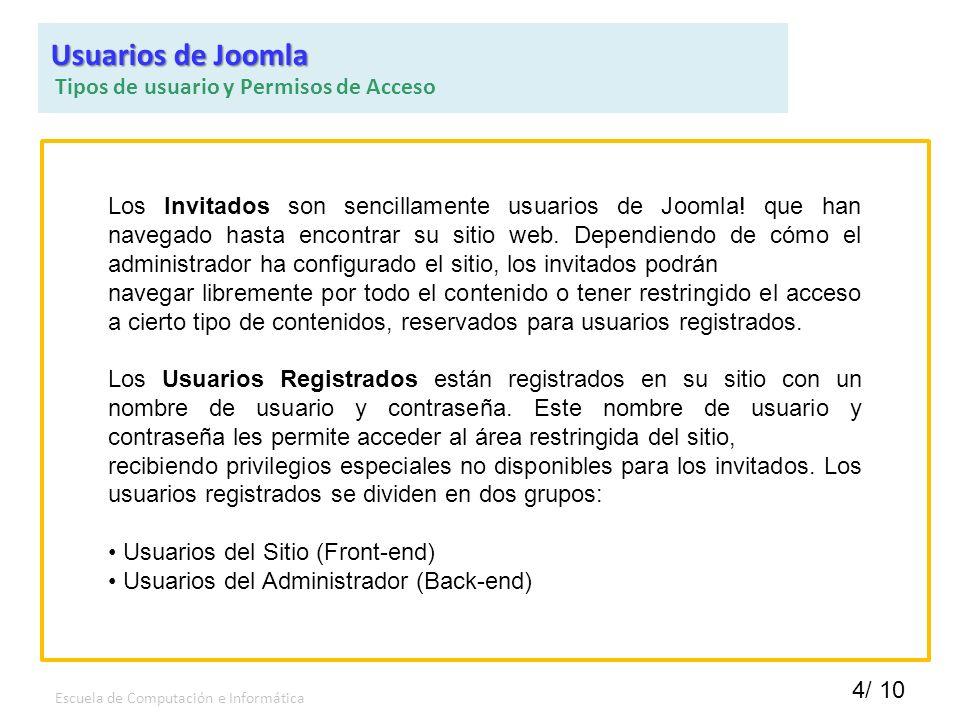4/ 10 Escuela de Computación e Informática Los Invitados son sencillamente usuarios de Joomla! que han navegado hasta encontrar su sitio web. Dependie