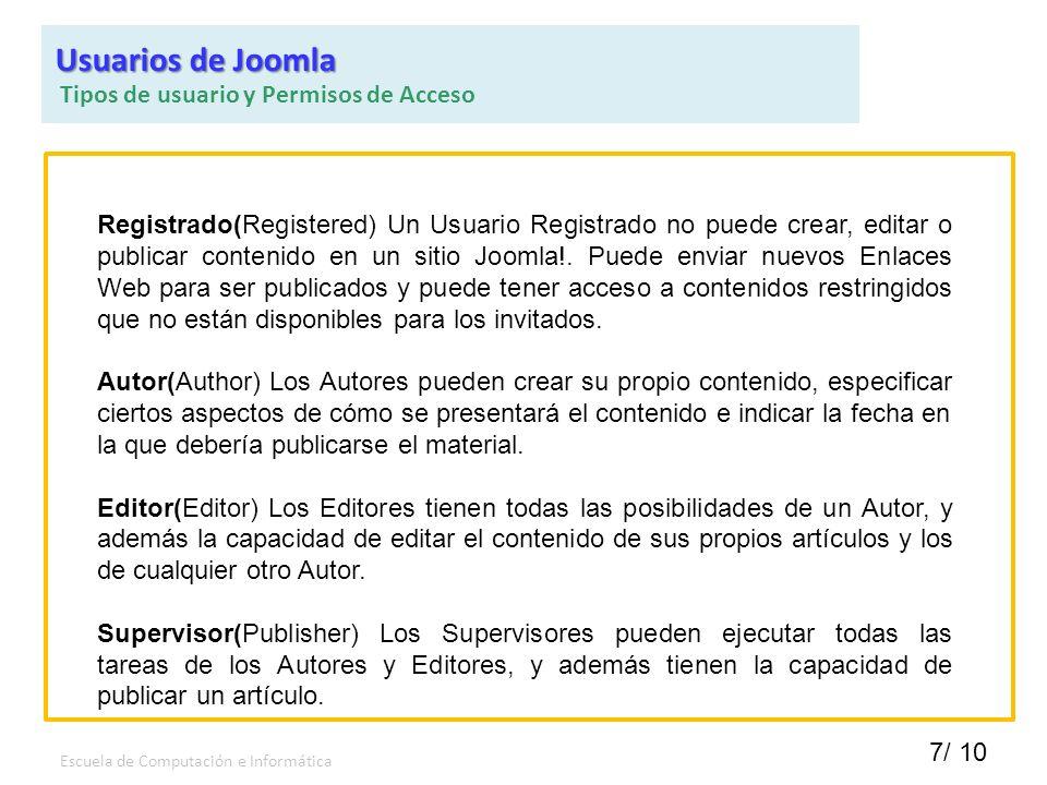 7/ 10 Escuela de Computación e Informática Registrado(Registered) Un Usuario Registrado no puede crear, editar o publicar contenido en un sitio Joomla