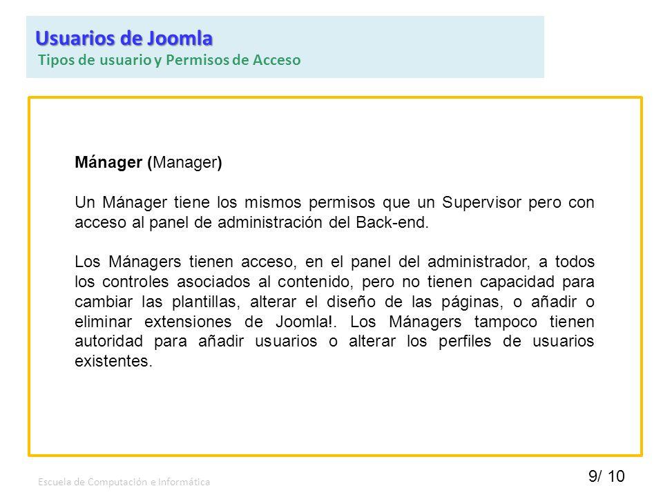 9/ 10 Escuela de Computación e Informática Mánager (Manager) Un Mánager tiene los mismos permisos que un Supervisor pero con acceso al panel de admini
