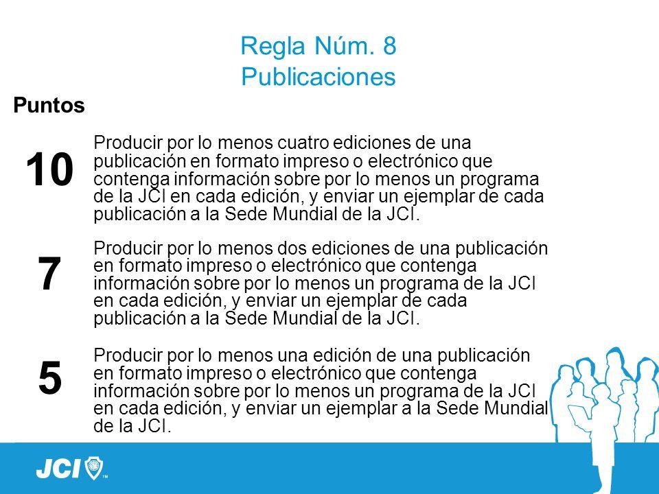 Regla Núm. 8 Publicaciones Puntos 10 7 5 Producir por lo menos cuatro ediciones de una publicación en formato impreso o electrónico que contenga infor