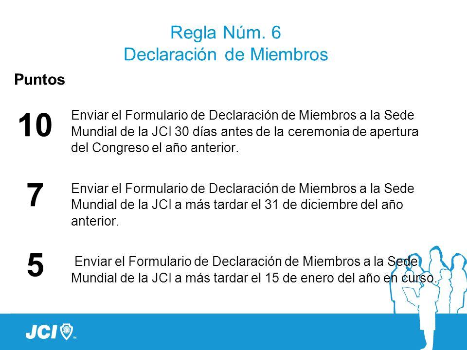 Regla Núm. 6 Declaración de Miembros Puntos 10 7 5 Enviar el Formulario de Declaración de Miembros a la Sede Mundial de la JCI 30 días antes de la cer
