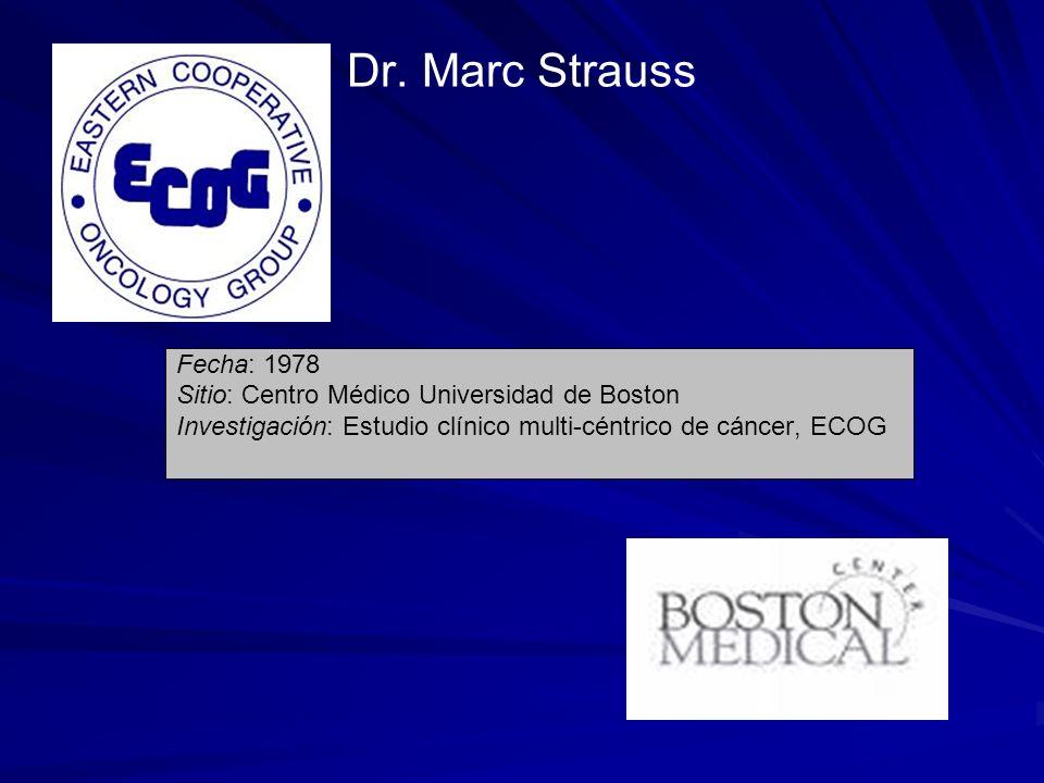Dr. Marc Strauss Fecha: 1978 Sitio: Centro Médico Universidad de Boston Investigación: Estudio clínico multi-céntrico de cáncer, ECOG