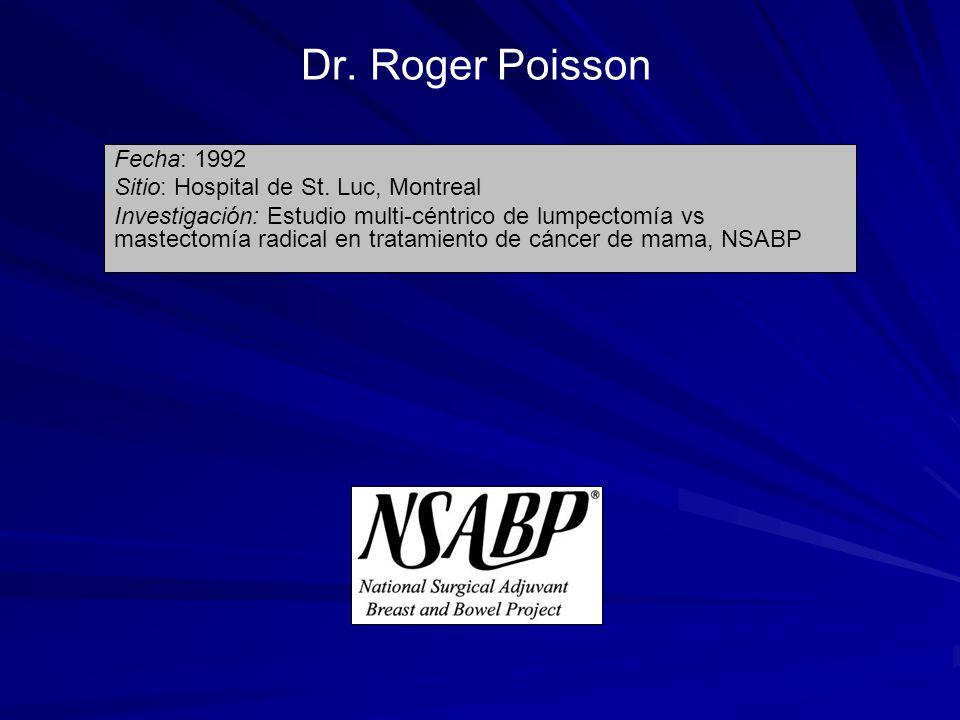 Dr. Roger Poisson Fecha: 1992 Sitio: Hospital de St. Luc, Montreal Investigación: Estudio multi-céntrico de lumpectomía vs mastectomía radical en trat