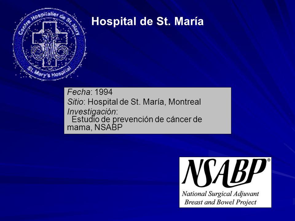Hospital de St. María Fecha: 1994 Sitio: Hospital de St. María, Montreal Investigación: Estudio de prevención de cáncer de mama, NSABP